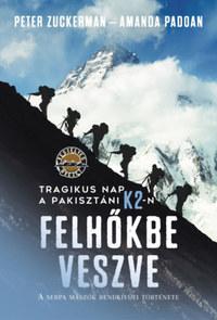 Peter Zuckerman, Amanda Padoan: Felhőkbe veszve - Tragikus nap a pakisztáni K2-n - A serpa mászók rendkívüli története -  (Könyv)