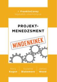 Kory Kogon, Suzette Blakemore, James Wood: Projektmenedzsment mindenkinek -  (Könyv)