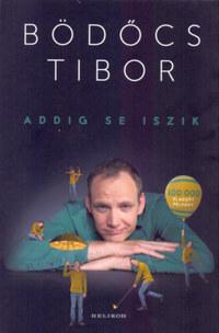 Bödőcs Tibor: Addig se iszik -  (Könyv)