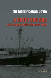 Sir Arthur Conan Doyle: A sötét arc ura - és a tenger alatti elveszett világ -  (Könyv)