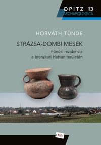 Horváth Tünde: Strázsa-dombi mesék - Főnöki rezidencia a bronzkori Hatvan területén -  (Könyv)