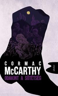 Cormac McCarthy: Odakint a sötétség -  (Könyv)