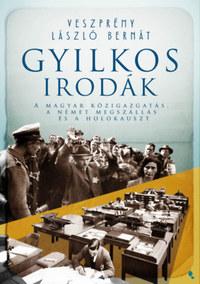 Veszprémy László Bernát: Gyilkos irodák - A magyar közigazgatás, a német megszállás és a holokauszt -  (Könyv)