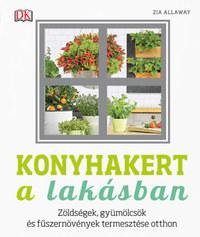 Zia Allaway: Konyhakert a lakásban - Zöldségek, gyümölcsök és fűszernövények termesztése otthon -  (Könyv)