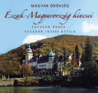 Fucskár Ágnes, Fucskár József Attila: Észak-Magyarország kincsei - Magyar örökség -  (Könyv)
