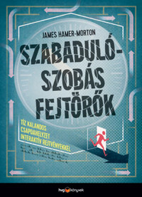 James Hamer-Morton: Szabadulószobás fejtörők - Tíz kalandos csapdahelyzet interaktív rejtvényekkel -  (Könyv)