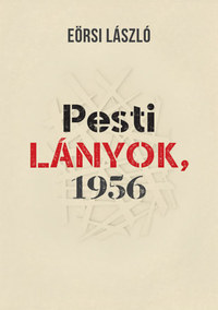 Eörsi László: Pesti lányok, 1956 -  (Könyv)