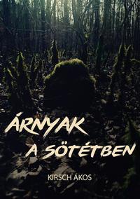 Kirsch Ákos: Árnyak a sötétben -  (Könyv)