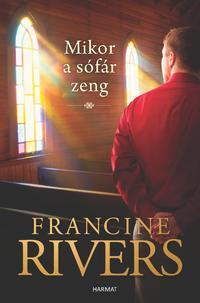 Francine Rivers: Mikor a sófár zeng -  (Könyv)