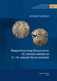 Kovács László: Magyarhomorog-Kónya-domb 10. századi szállási és 11-12. századi falusi temetője -  (Könyv)
