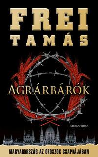 Frei Tamás: Agrárbárók - Magyarország az oroszok csapdájában -  (Könyv)