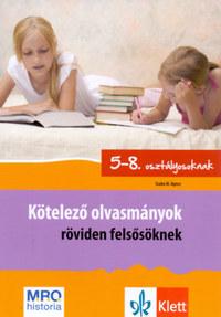 Szabó Ágnes: Kötelező olvasmányok röviden felsősöknek - 5-8. osztály - Elemzés, rövid tartalom, feladatok -  (Könyv)