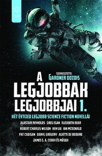 Gardner Dozois: A legjobbak legjobbjai 1. - Két évtized legjobb science fiction novellái -  (Könyv)