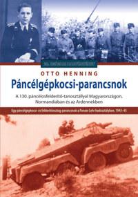 Otto Henning: Páncélgépkocsi-parancsnok - A 130. páncélosfelderítő-tanosztállyal Magyarországon, Normandiában és az Ardennekben -  (Könyv)