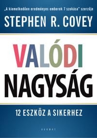 Stephen R. Covey: Valódi nagyság - 12 eszköz a sikerhez -  (Könyv)