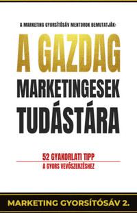 Pongor-Juhász Attila: A gazdag marketingesek tudástára - 52 gyakorlati tipp a gyors vevőszerzéshez -  (Könyv)