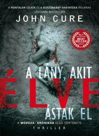 John Cure: A lány, akit élve ástak el - A Medúza-krónikák első története -  (Könyv)