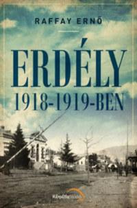 Raffay Ernő: Erdély 1918-1919-ben -  (Könyv)