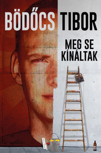 Bödőcs Tibor: Meg se kínáltak -  (Könyv)