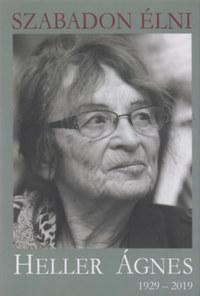 Kőrössi P. József (Összeáll.), Kassai Zsigmond: Szabadon élni - Heller Ágnes (1929-2019) -  (Könyv)