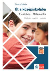Töreky Szilvia: Út a középiskolába 3 lépésben - Matematika - Appllikációval -  (Könyv)