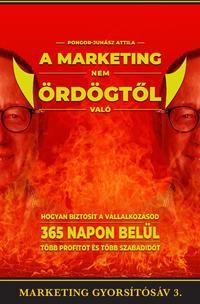 Pongor-Juhász Attila: A marketing nem ördögtől való - Hogyan biztosít a vállalkozásod 365 napon belül több profitot és több szabadidőt -  (Könyv)