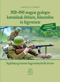 Udovecz György: 1920-1945 magyar gyalogos katonáinak öltözete, felszerelése és fegyverzete - Segédanyag katonai hagyományőrzők részére -  (Könyv)