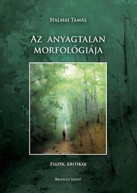Halmai Tamás: Az anyagtalan morfológiája - Esszék, kritikák -  (Könyv)