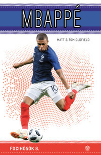 Tom Oldfield, Matt Oldfield: Mbappé - Focihősök 8. -  (Könyv)
