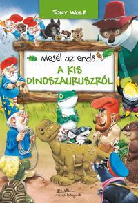 Tony Wolf: Mesél az erdő - A kis dinoszauruszról -  (Könyv)
