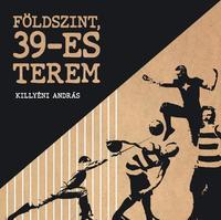 Killyéni András-Péter: Földszint, 39-es terem -  (Könyv)