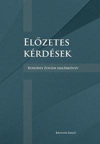 Előzetes kérdések - Rohonyi Zoltán emlékkönyv -  (Könyv)