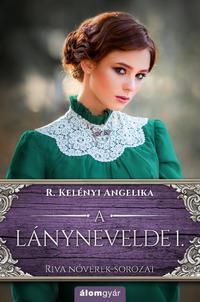 R. Kelényi Angelika: A lánynevelde 1. - Riva nővérek-sorozat -  (Könyv)
