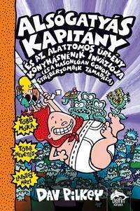 Dav Pilkey: Alsógatyás Kapitány és az alattomos űrlény konyhásnénik inváziója (és a hasonlóan gonosz stréberzombik támadása) -  (Könyv)