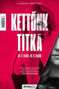 Ludányi Bettina: Kettőnk titka - Függőség 1. -  (Könyv)