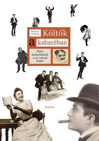 Körner András: Költők a kabaréban - Pesti kabarédalok a 20.század elején -  (Könyv)