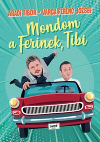 Aradi Tibor, Varga Ferenc József: Mondom a Ferinek, Tibi -  (Könyv)