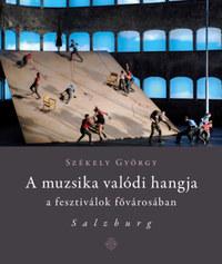 Székely György: A muzsika valódi hangja a fesztiválok fővárosában - Salzburg -  (Könyv)