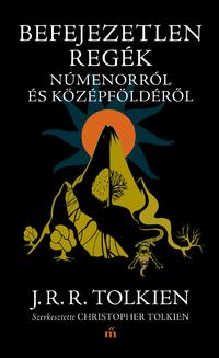 J. R. R. Tolkien: Befejezetlen regék Númenorról és Középföldéről -  (Könyv)