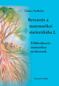 Takács Szabolcs: Bevezetés a matematikai statisztikába 2. - Többváltozós statisztikai módszerek -  (Könyv)