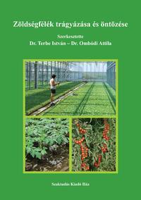 Dr. Terbe István, Dr. Ombódi Attila: Zöldségfélék trágyázása és öntözése -  (Könyv)