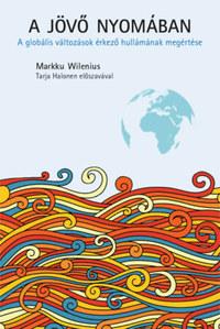 Markku Wilenius: A jövő nyomában - A globális változások érkező hullámának megértése -  (Könyv)