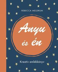 Rebecca Meldrum: Anyu és én - Kreatív emlékkönyv -  (Könyv)