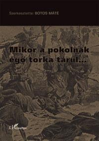 Botos Máté (Szerk.): Mikor a pokolnak égő torka tárul... -  (Könyv)