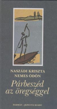 Naszádi Kriszta, Nemes Ödön: Párbeszéd az öregséggel -  (Könyv)