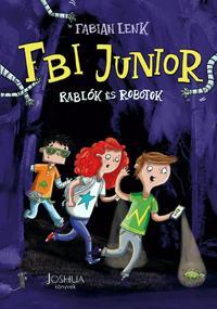 Fabian Lenk: FBI Junior - Rablók és robotok -  (Könyv)
