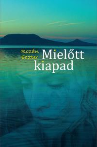 Rozán Eszter: Mielőtt kiapad -  (Könyv)