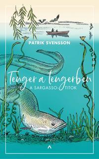 Patrik Svensson: Tenger a tengerben - A Sargasso-titok -  (Könyv)