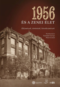 1956 és a zenei élet - Előzmények, történések, következmények -  (Könyv)