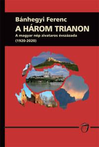 Bánhegyi Ferenc: A három trianon - A magyar nép zivataros évszázada (1920-2020) -  (Könyv)